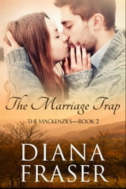 The Marriage Trap - The Mackenzies—Callum—Book 2 ebook by Diana Fraser