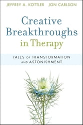 Creative Breakthroughs in Therapy - Tales of Transformation and Astonishment ebook by Jeffrey A. Kottler,Jon Carlson