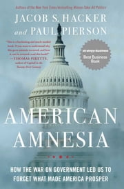 American Amnesia - How the War on Government Led Us to Forget What Made America Prosper ebook by Jacob S. Hacker, Paul Pierson