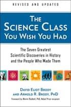 The Science Class You Wish You Had (Revised Edition) ebook by David Eliot Brody,Arnold R. Brody