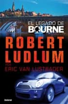 El legado de Bourne ebook by Eric Van Lustbader