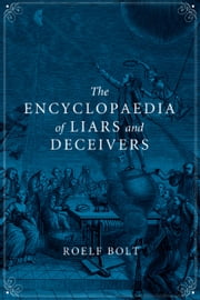 The Encyclopaedia of Liars and Deceivers ebook by Roelf Bolt,Andy Brown