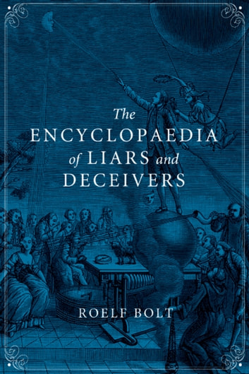 The Encyclopaedia of Liars and Deceivers ebook by Roelf Bolt