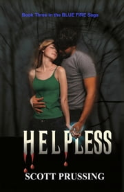 Helpless (Blue Fire Saga #3) ebook by Scott Prussing