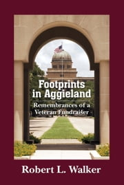 Footprints in Aggieland - Remembrances of a Veteran Fundraiser ebook by Robert L. Walker