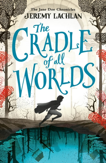 The Cradle of All Worlds: The Jane Doe Chronicles ebook by Jeremy Lachlan