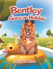 Bentley Goes on Holiday ebook by Elizabeth Jobson