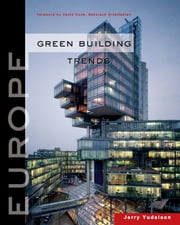 Green Building Trends - Europe ebook by Jerry Yudelson