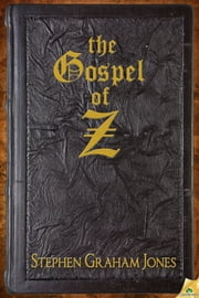 The Gospel of Z ebook by Stephen Graham Jones