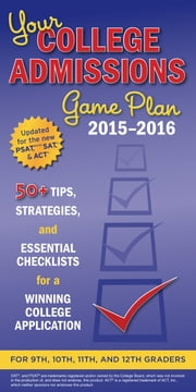 Your College Admissions Game Plan 2015-2016 - 50+ tips, strategies, and essential checklists for a winning college application for 9th, 10th, 11th, and 12th Graders ebook by Kaplan