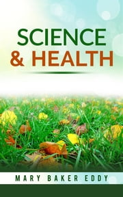 Science and Health With Key to the Scriptures ebook by Mary Baker Eddy