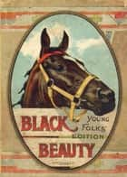Black Beauty: Autobiography of a Horse, Illustrated ebook by Anna Sewell