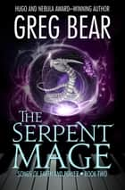 The Serpent Mage ebook by Greg Bear