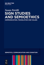 Sign Studies and Semioethics - Communication, Translation and Values ebook by Susan Petrilli