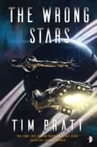 The Wrong Stars ebook by Tim Pratt