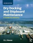 Dry Docking and Shipboard Maintenance - A Guide for Industry ebook by David House