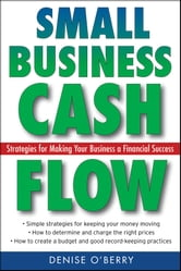 Small Business Cash Flow - Strategies for Making Your Business a Financial Success ebook by Denise O'Berry