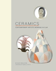 Ceramics - Contemporary Artists Working in Clay ebook by Kate Singleton,Danielle Krysa
