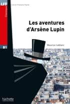 LFF B1 - Les Aventures d'Arsène Lupin (ebook) ebook by Maurice Leblanc