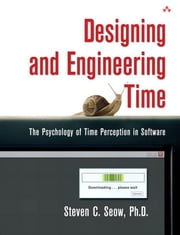 Designing and Engineering Time: The Psychology of Time Perception in Software (Adobe Reader) ebook by Seow, Steven C., Ph.D.