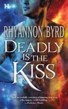 Deadly Is the Kiss ebook by Rhyannon Byrd