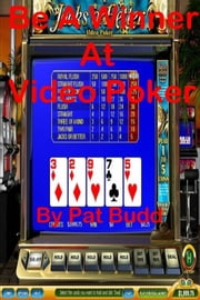 Be A Winner At Video Poker ebook by Pat Budd