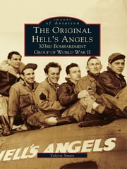Original Hell's Angels, The - 303rd Bombardment Group of WWII ebook by Valerie Smart