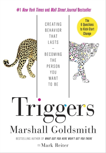 Triggers - Creating Behavior That Lasts--Becoming the Person You Want to Be ebook by Marshall Goldsmith,Mark Reiter