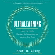 Ultralearning - Master Hard Skills, Outsmart the Competition, and Accelerate Your Career audiobook by Scott Young