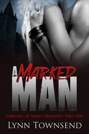 A Marked Man (Forging of Souls Duology Part One) ebook by Lynn Townsend