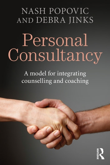 Personal Consultancy - A model for integrating counselling and coaching ebook by Nash Popovic,Debra Jinks