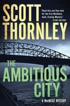 The Ambitious City - A MacNeice Mystery ebook by Scott Thornley