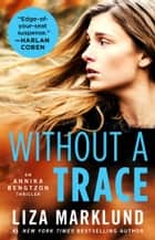 Without a Trace - An Annika Bengtzon Thriller ebook by Liza Marklund