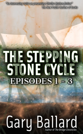 The Stepping Stone Cycle, Episodes 1-3 ebook by Gary Ballard