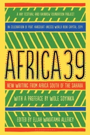Africa39 - New Writing from Africa South of the Sahara ebook by Wole Soyinka,Ellah Wakatama Allfrey
