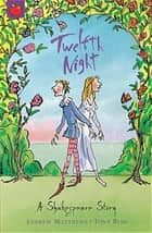 Twelfth Night - Shakespeare Stories for Children ebook by Tony Ross, Andrew Matthews
