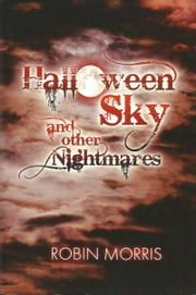 Halloween Sky and Other Nightmares ebook by Robin Morris