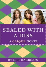 The Clique #8: Sealed with a Diss - A Clique Novel ebook by Lisi Harrison