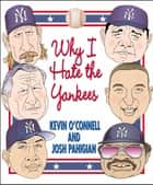 Why I Hate the Yankees ebook by Kevin O'Connell, Josh Pahigian