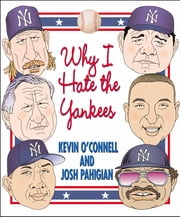 Why I Hate the Yankees ebook by Kevin O'Connell,Josh Pahigian