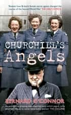 Churchill's Angels - How Britain's Women Secret Agents Changed the Course of the Second World War ebook by Bernard O'Connor