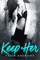 Keep Her ebook by Faith Andrews