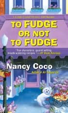To Fudge or Not to Fudge ebook by Nancy Coco