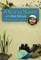 A Year in Nature with Stan Tekiela - A Naturalist's Notes on the Seasons ebook by Stan Tekiela