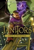 Janitors Book 4 - Strike of the Sweepers ebook by Tyler Whitesides
