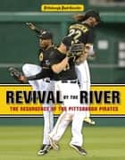 Revival by the River - The Resurgence of the Pittsburgh Pirates ebook by Pittsburgh Post-Gazette