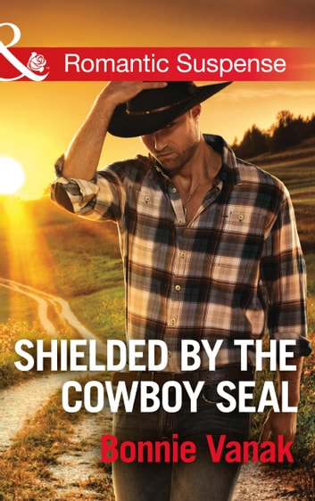 Shielded By The Cowboy Seal (Mills & Boon Romantic Suspense) (SOS Agency, Book 2) ebook by Bonnie Vanak
