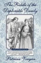 The Riddle of the Deplorable Dandy - A Novel of Georgian England ebook by Patricia Veryan