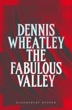 The Fabulous Valley ebook by Dennis Wheatley
