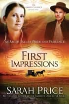 First Impressions - An Amish Tale of Pride and Prejudice ebook by Sarah Price